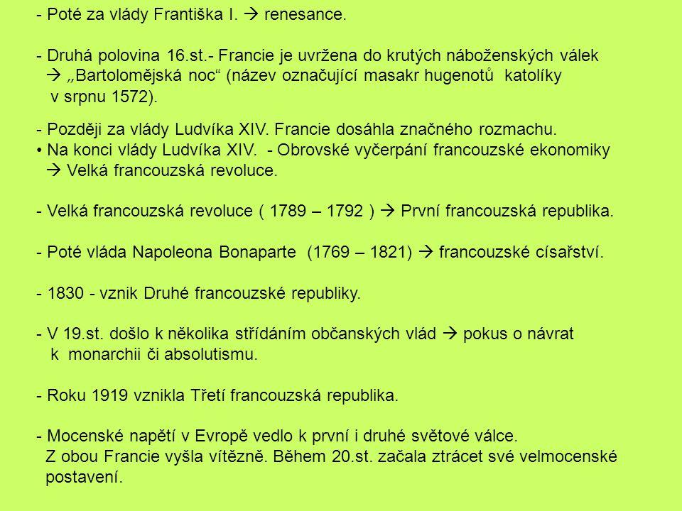 - Poté za vlády Františka I.  renesance.