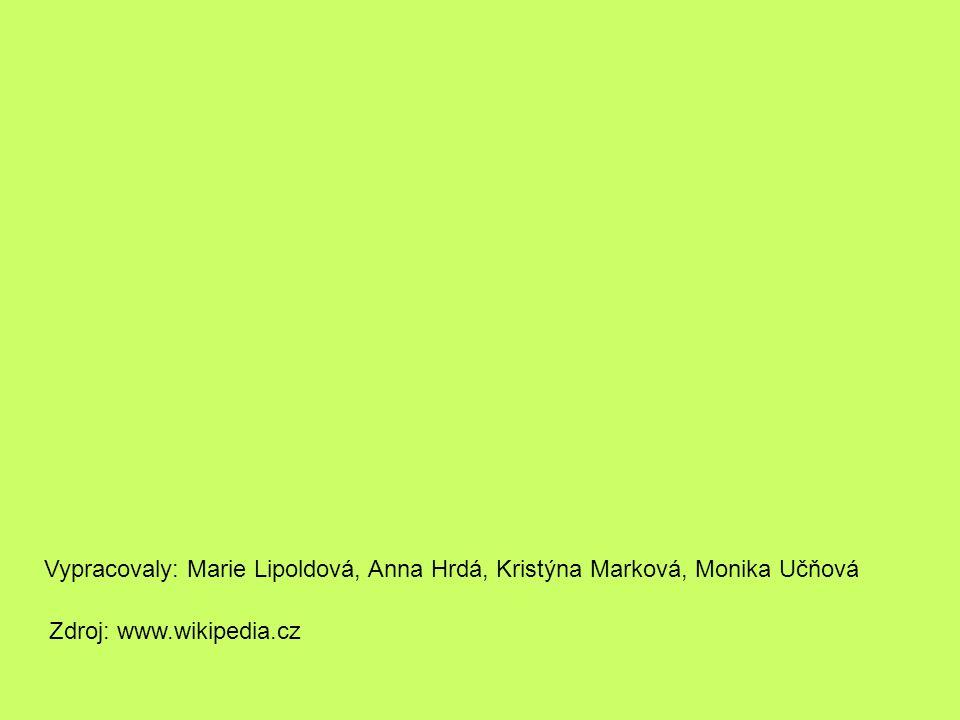 Vypracovaly: Marie Lipoldová, Anna Hrdá, Kristýna Marková, Monika Učňová