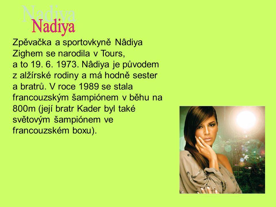 Nadiya Zpěvačka a sportovkyně Nâdiya Zighem se narodila v Tours,