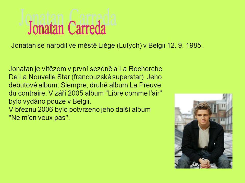 Jonatan Carreda Jonatan se narodil ve městě Liège (Lutych) v Belgii 12. 9. 1985.