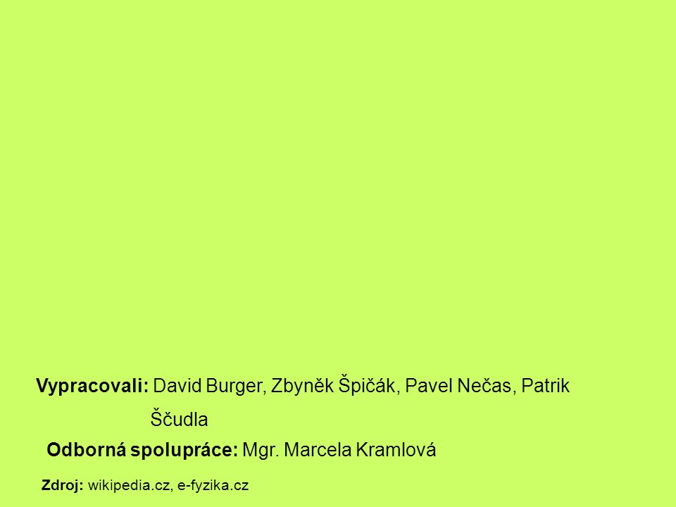 Vypracovali: David Burger, Zbyněk Špičák, Pavel Nečas, Patrik Ščudla