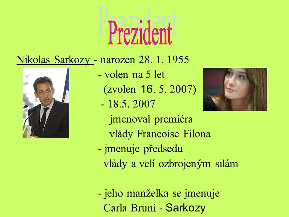 Prezident Nikolas Sarkozy - narozen 28. 1. 1955 - volen na 5 let