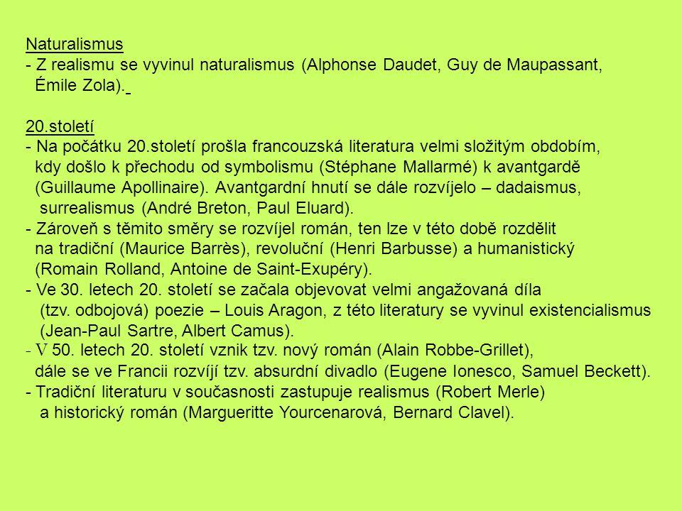 Naturalismus Z realismu se vyvinul naturalismus (Alphonse Daudet, Guy de Maupassant, Émile Zola). 20.století.