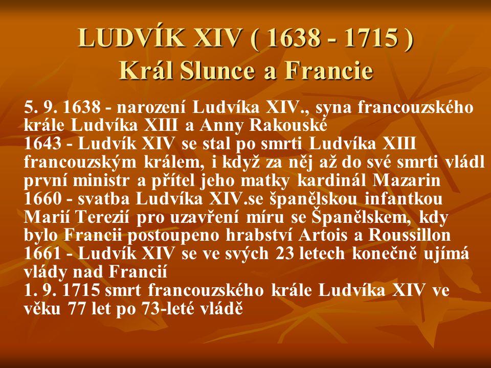 LUDVÍK XIV ( 1638 - 1715 ) Král Slunce a Francie