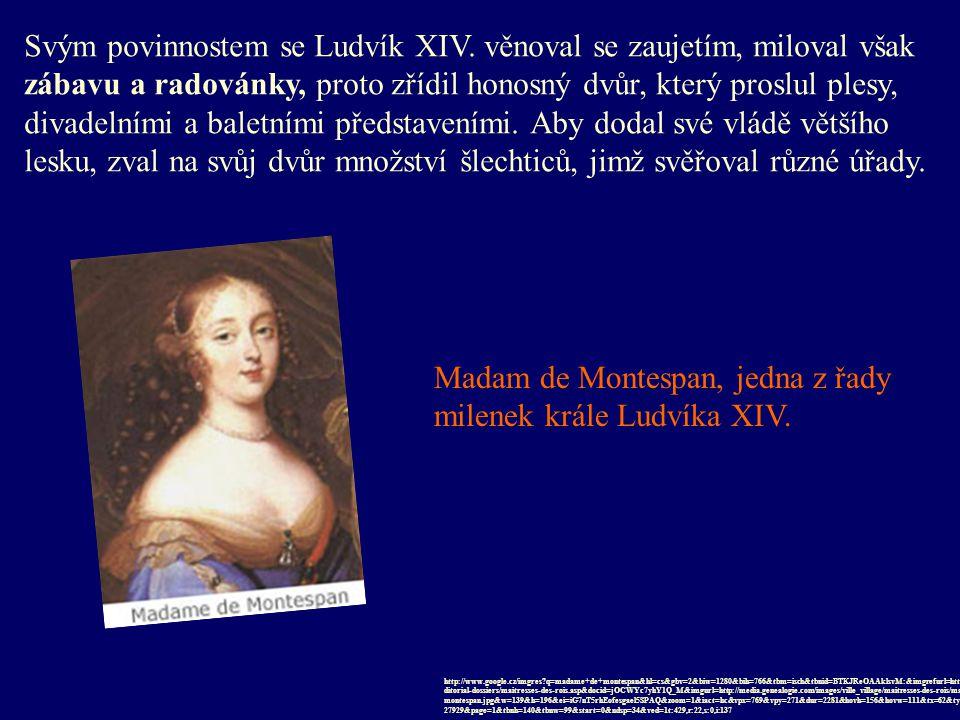 Svým povinnostem se Ludvík XIV. věnoval se zaujetím, miloval však