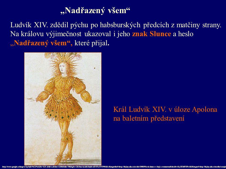 """""""Nadřazený všem Ludvík XIV. zdědil pýchu po habsburských předcích z matčiny strany. Na královu výjimečnost ukazoval i jeho znak Slunce a heslo."""