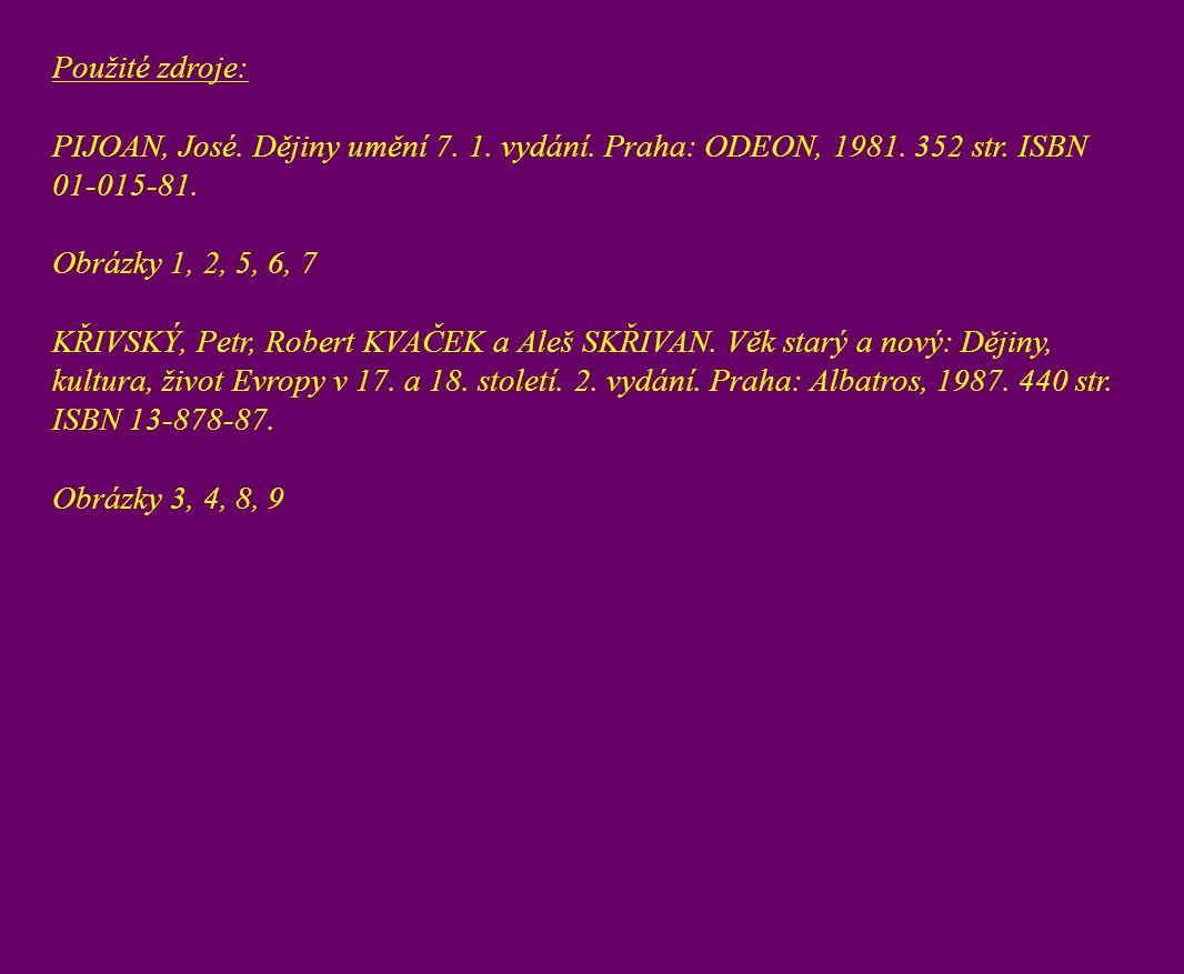 Použité zdroje: PIJOAN, José. Dějiny umění 7. 1. vydání. Praha: ODEON, 1981. 352 str. ISBN 01-015-81.