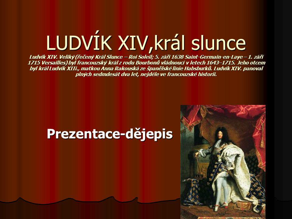 LUDVÍK XIV,král slunce Ludvík XIV
