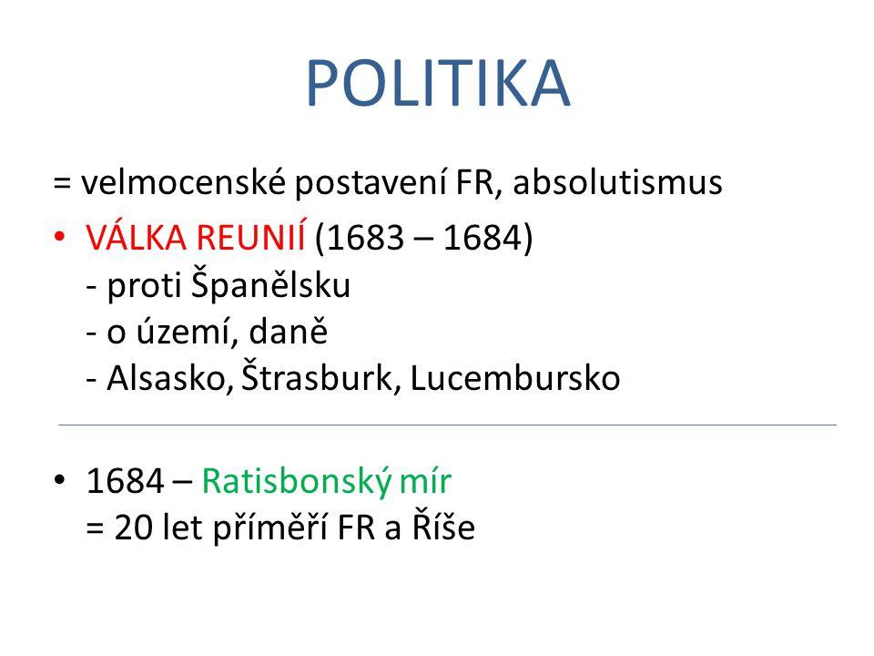 POLITIKA = velmocenské postavení FR, absolutismus