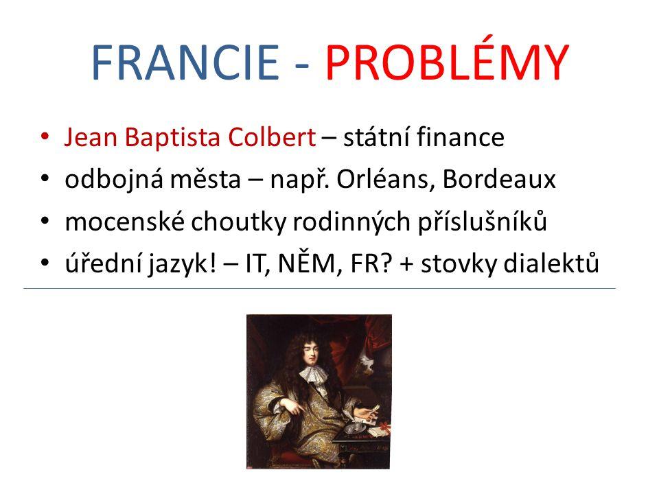 FRANCIE - PROBLÉMY Jean Baptista Colbert – státní finance