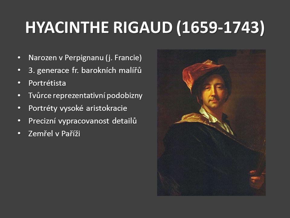 HYACINTHE RIGAUD (1659-1743) 3. generace fr. barokních malířů