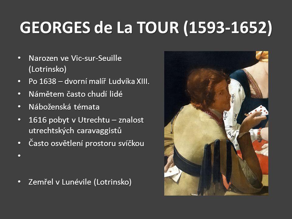 GEORGES de La TOUR (1593-1652) Narozen ve Vic-sur-Seuille (Lotrinsko)