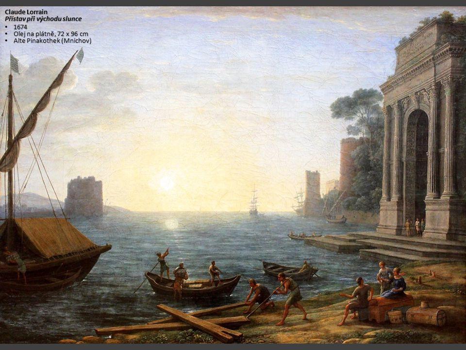 Claude Lorrain Přístav při východu slunce 1674 Olej na plátně, 72 x 96 cm Alte Pinakothek (Mnichov)