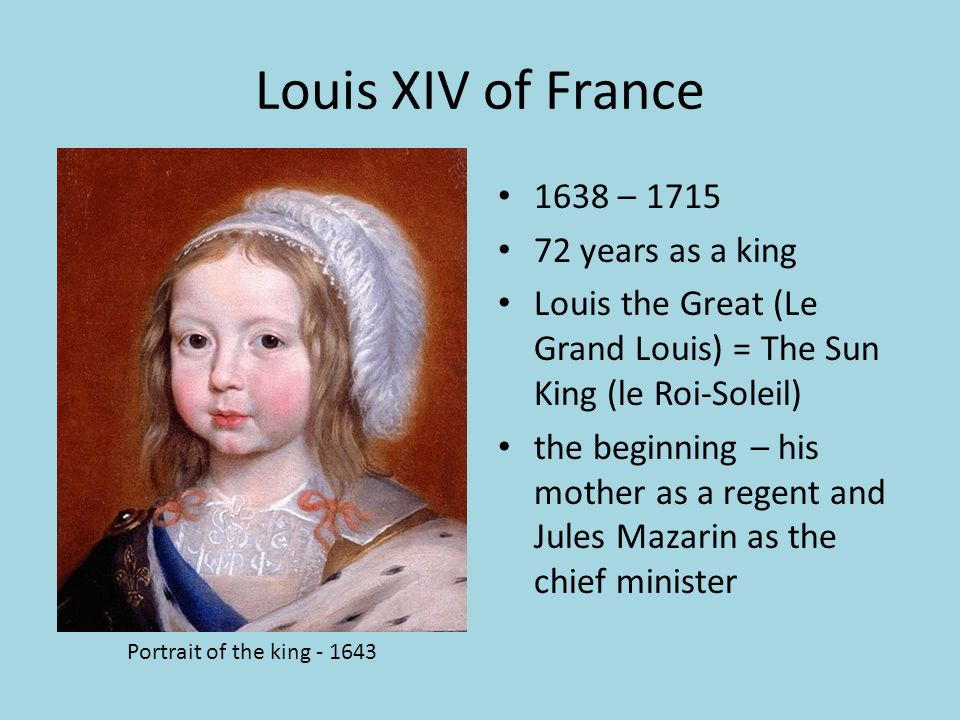 Louis XIV of France 1638 – 1715 72 years as a king