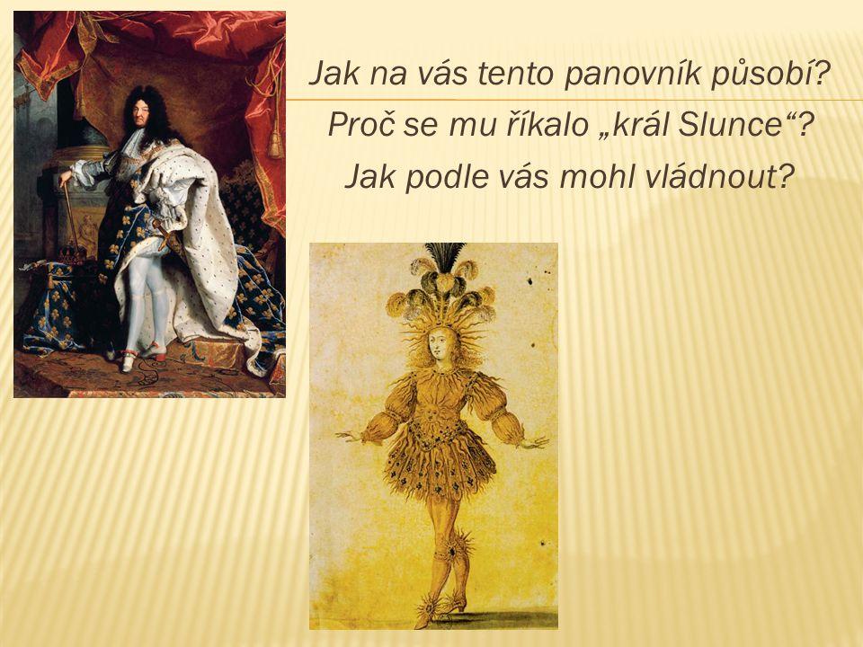 """Jak na vás tento panovník působí. Proč se mu říkalo """"král Slunce"""