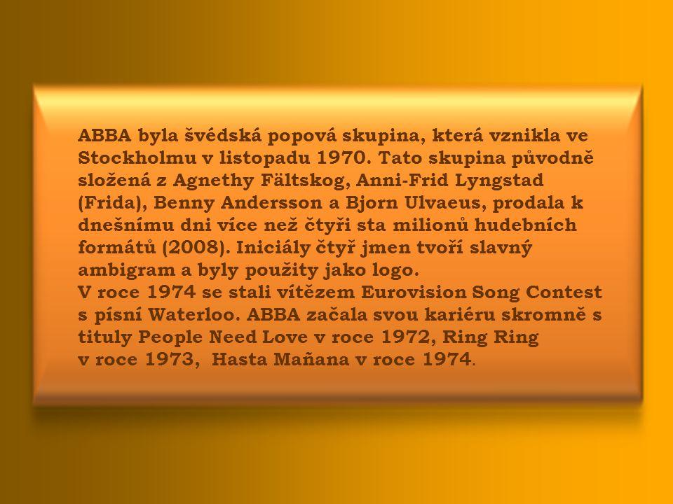 ABBA byla švédská popová skupina, která vznikla ve Stockholmu v listopadu 1970. Tato skupina původně složená z Agnethy Fältskog, Anni-Frid Lyngstad (Frida), Benny Andersson a Bjorn Ulvaeus, prodala k dnešnímu dni více než čtyři sta milionů hudebních formátů (2008). Iniciály čtyř jmen tvoří slavný ambigram a byly použity jako logo.