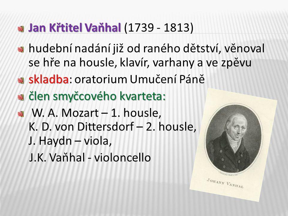 Jan Křtitel Vaňhal (1739 - 1813) hudební nadání již od raného dětství, věnoval se hře na housle, klavír, varhany a ve zpěvu.