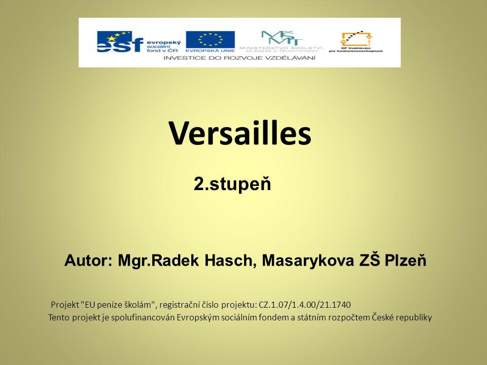 Versailles 2.stupeň Autor: Mgr.Radek Hasch, Masarykova ZŠ Plzeň