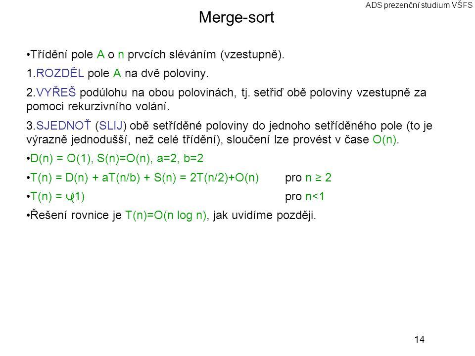 Merge-sort Třídění pole A o n prvcích sléváním (vzestupně).