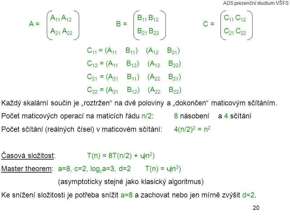 Počet sčítání (reálných čísel) v maticovém sčítání: 4(n/2)2 = n2