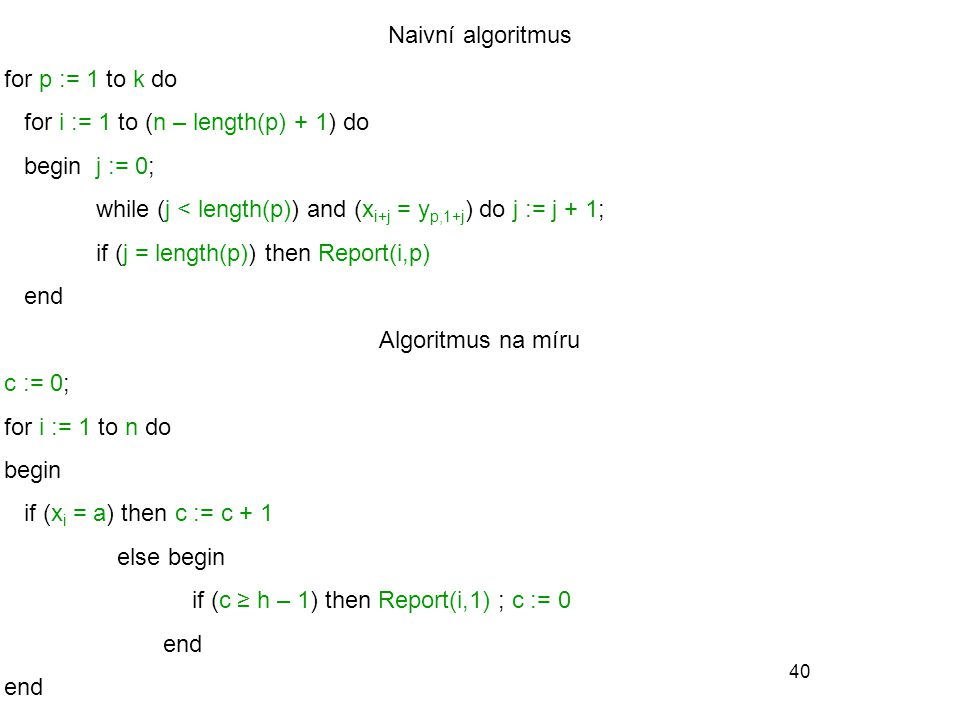 Naivní algoritmus for p := 1 to k do. for i := 1 to (n – length(p) + 1) do. begin j := 0; while (j < length(p)) and (xi+j = yp,1+j) do j := j + 1;
