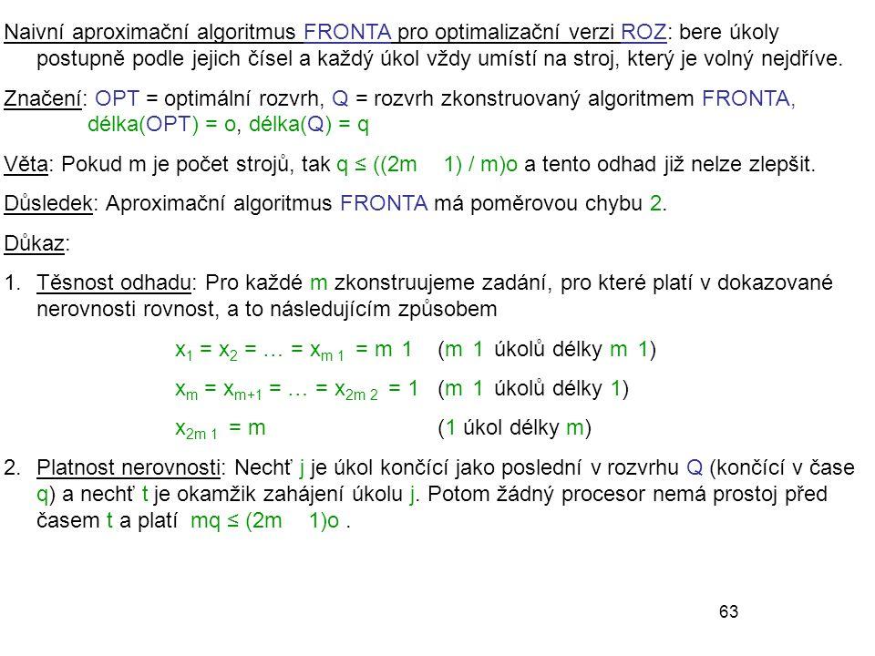 Naivní aproximační algoritmus FRONTA pro optimalizační verzi ROZ: bere úkoly postupně podle jejich čísel a každý úkol vždy umístí na stroj, který je volný nejdříve.