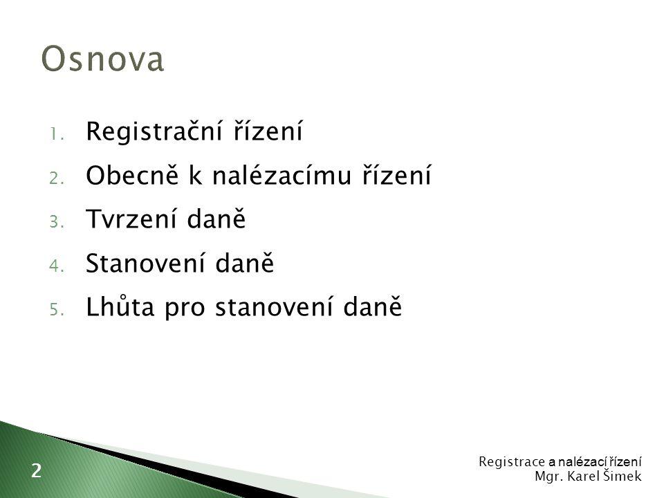 Osnova Registrační řízení Obecně k nalézacímu řízení Tvrzení daně