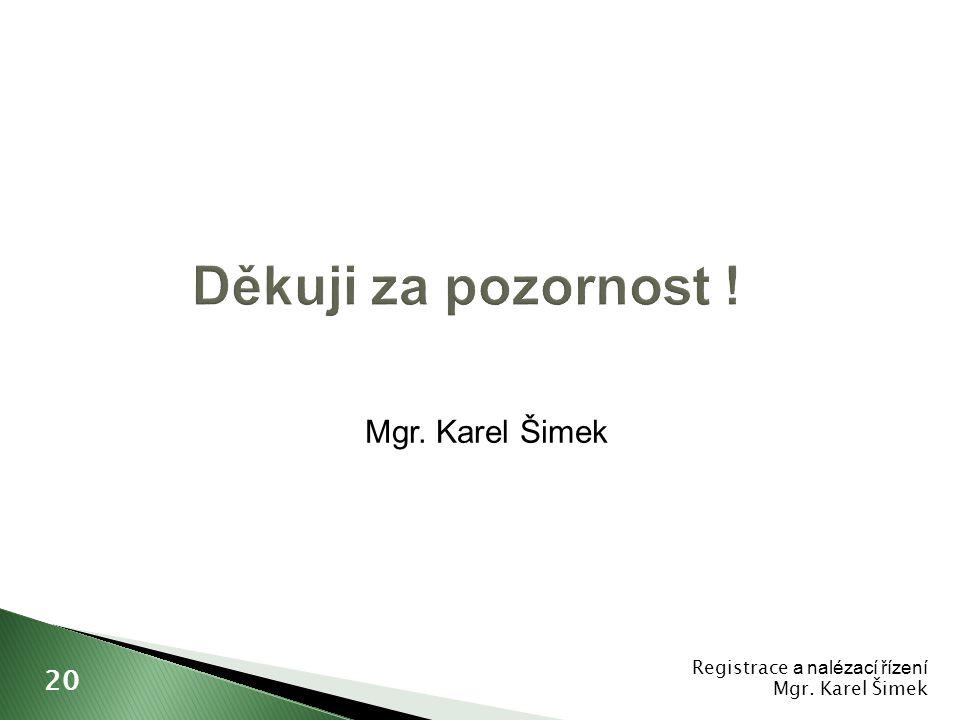 Děkuji za pozornost ! Mgr. Karel Šimek 20 Registrace a nalézací řízení
