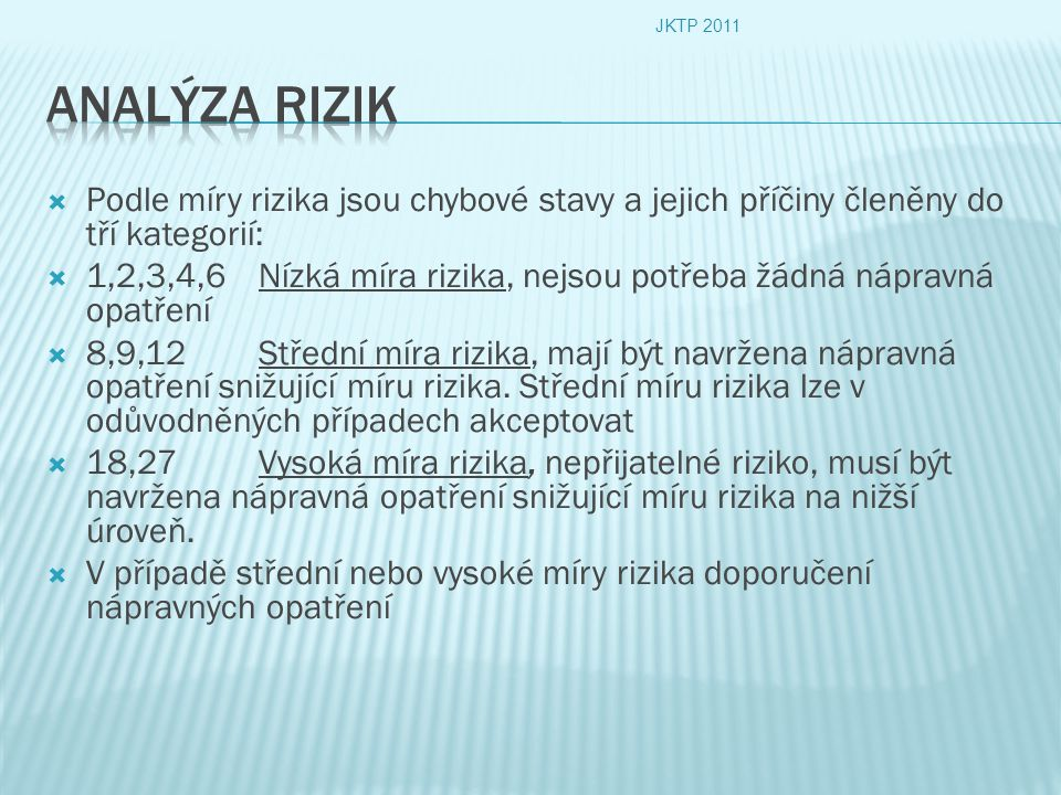 JKTP 2011 Analýza rizik. Podle míry rizika jsou chybové stavy a jejich příčiny členěny do tří kategorií: