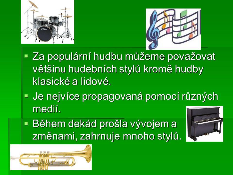 Za populární hudbu můžeme považovat většinu hudebních stylů kromě hudby klasické a lidové.