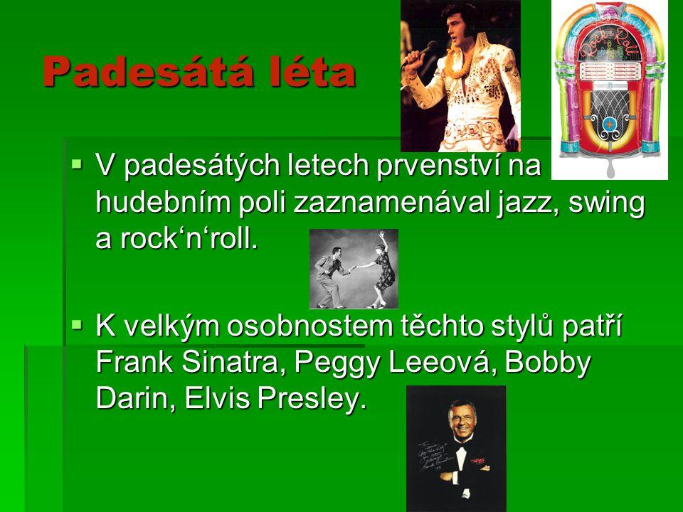 Padesátá léta V padesátých letech prvenství na hudebním poli zaznamenával jazz, swing a rock'n'roll.