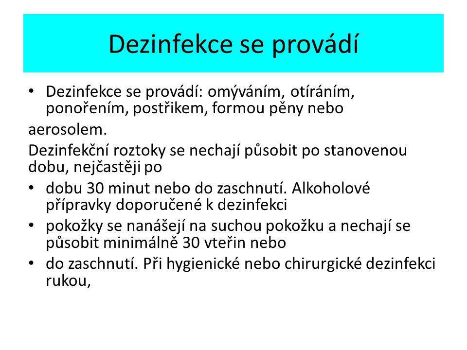 Dezinfekce se provádí Dezinfekce se provádí: omýváním, otíráním, ponořením, postřikem, formou pěny nebo.