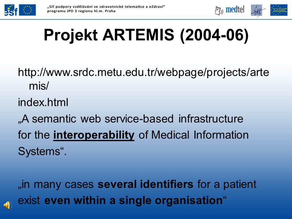 "Projekt ARTEMIS (2004-06) http://www.srdc.metu.edu.tr/webpage/projects/artemis/ index.html. ""A semantic web service-based infrastructure."