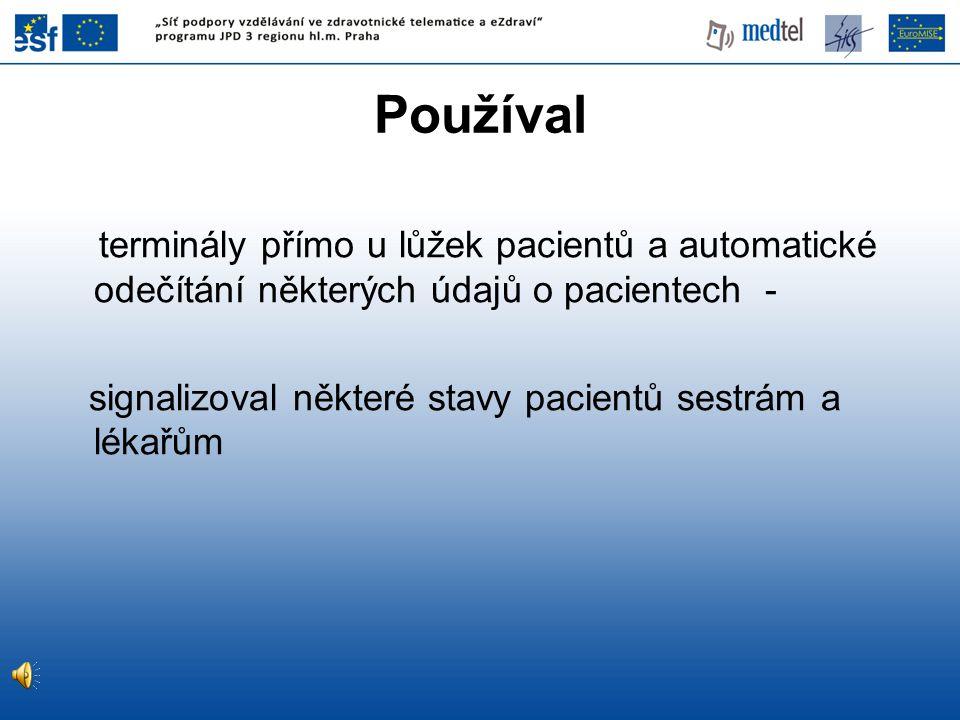 Používal terminály přímo u lůžek pacientů a automatické odečítání některých údajů o pacientech -