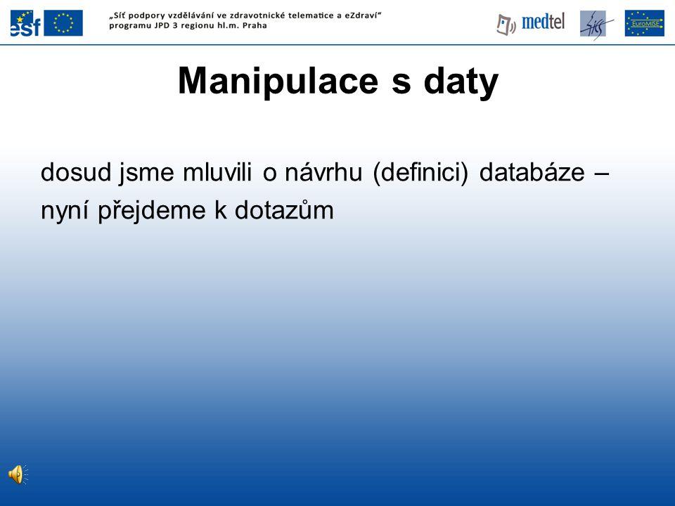 Manipulace s daty dosud jsme mluvili o návrhu (definici) databáze –