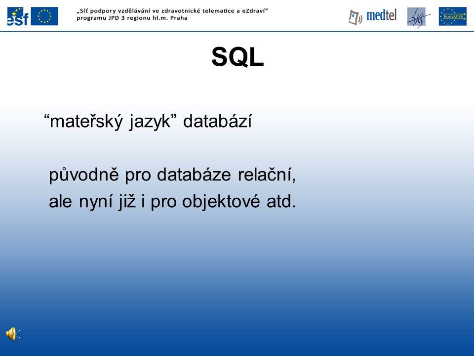 SQL mateřský jazyk databází původně pro databáze relační,