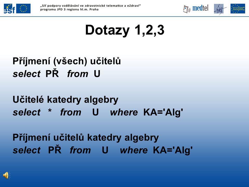 Dotazy 1,2,3 Příjmení (všech) učitelů select PŘ from U