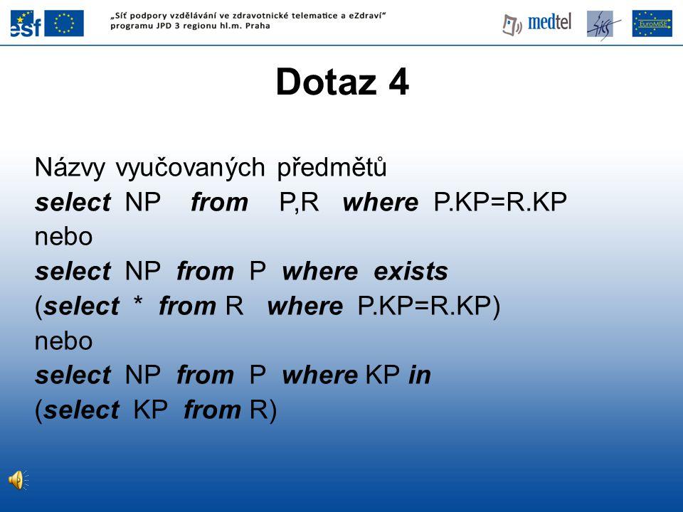 Dotaz 4 Názvy vyučovaných předmětů select NP from P,R where P.KP=R.KP