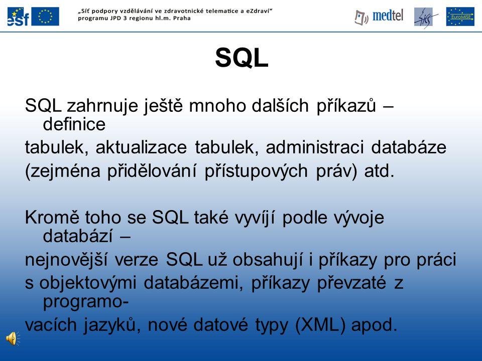 SQL SQL zahrnuje ještě mnoho dalších příkazů – definice