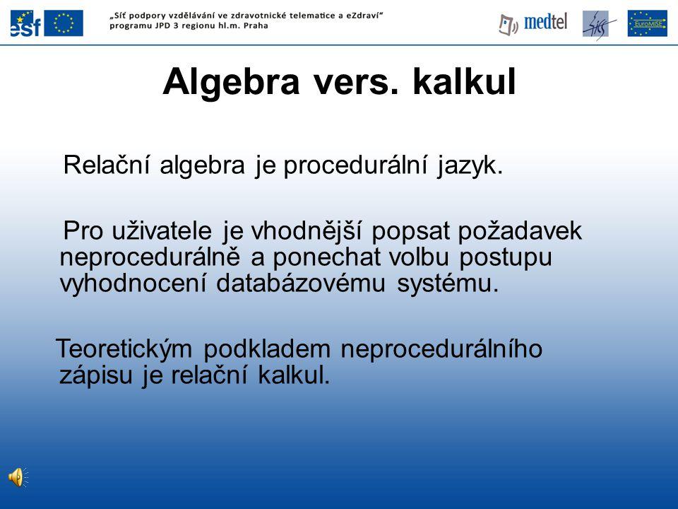 Algebra vers. kalkul Relační algebra je procedurální jazyk.