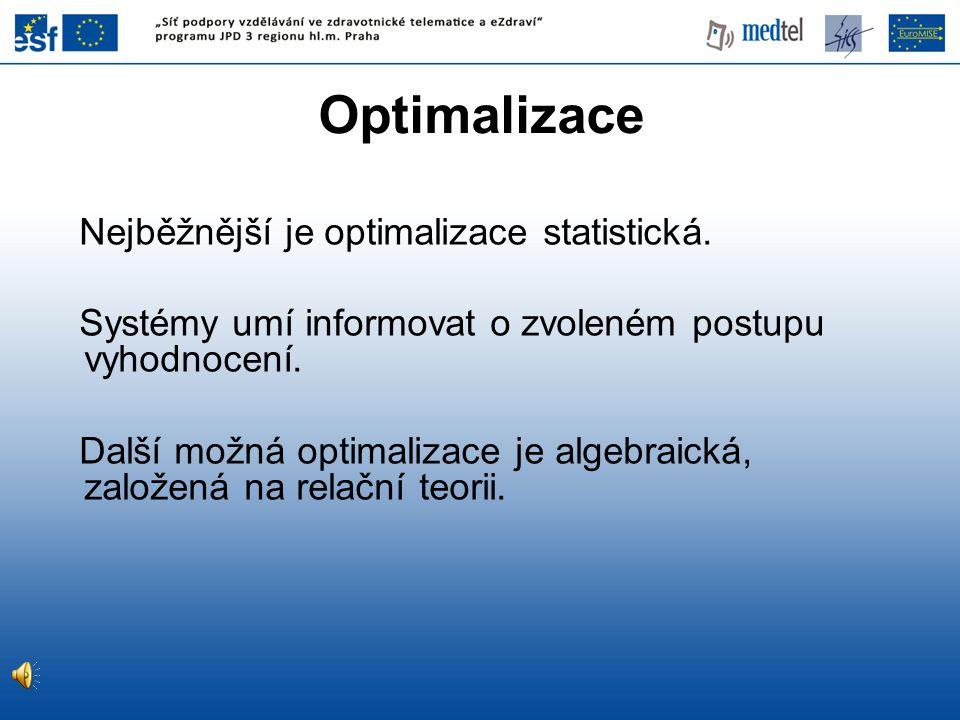 Optimalizace Nejběžnější je optimalizace statistická.