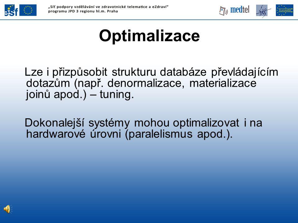 05/04/2017 Optimalizace. Lze i přizpůsobit strukturu databáze převládajícím dotazům (např. denormalizace, materializace joinů apod.) – tuning.