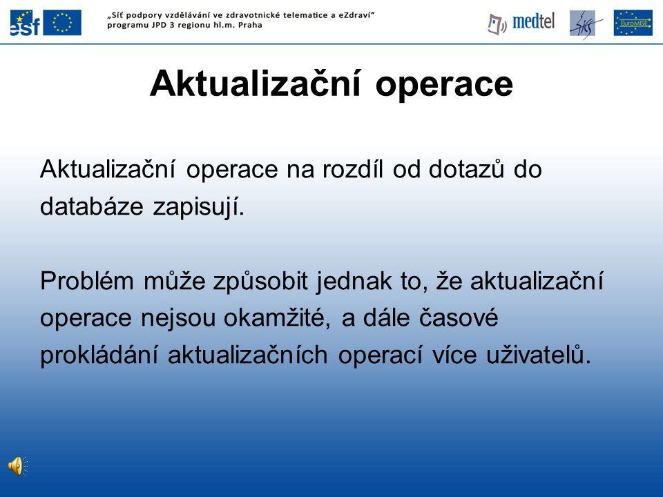 Aktualizační operace Aktualizační operace na rozdíl od dotazů do