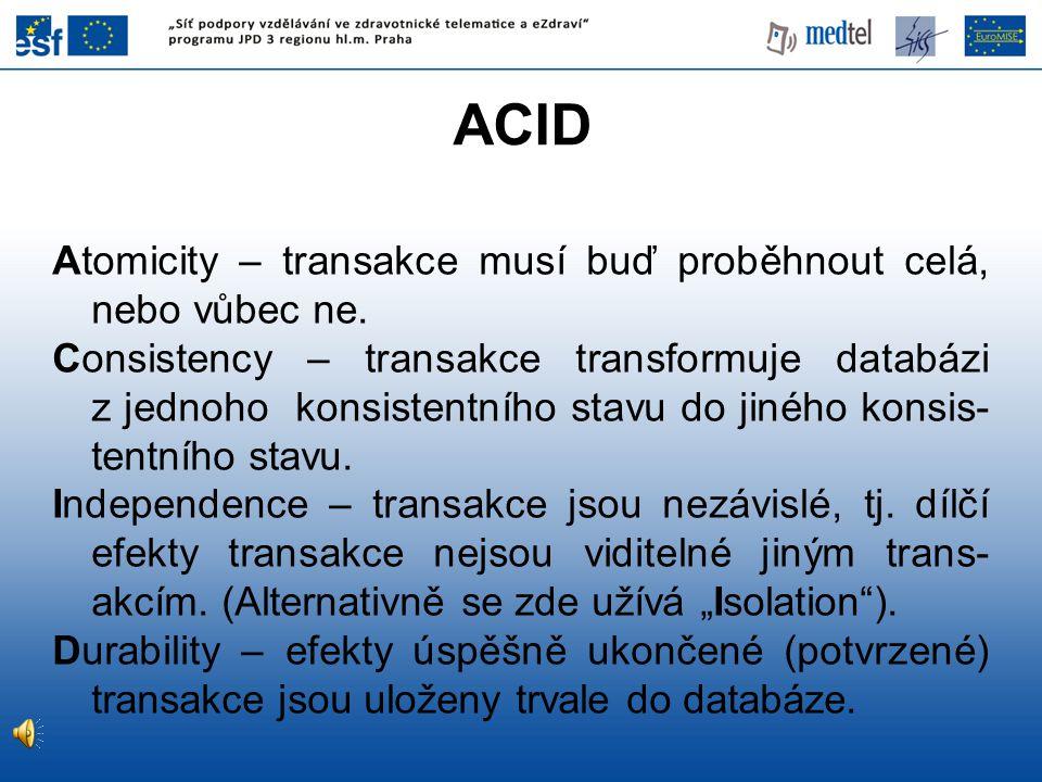 ACID Atomicity – transakce musí buď proběhnout celá, nebo vůbec ne.