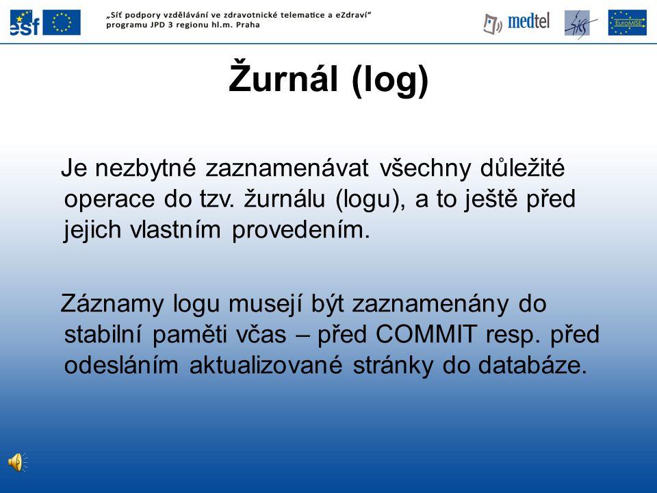 Žurnál (log) Je nezbytné zaznamenávat všechny důležité operace do tzv. žurnálu (logu), a to ještě před jejich vlastním provedením.
