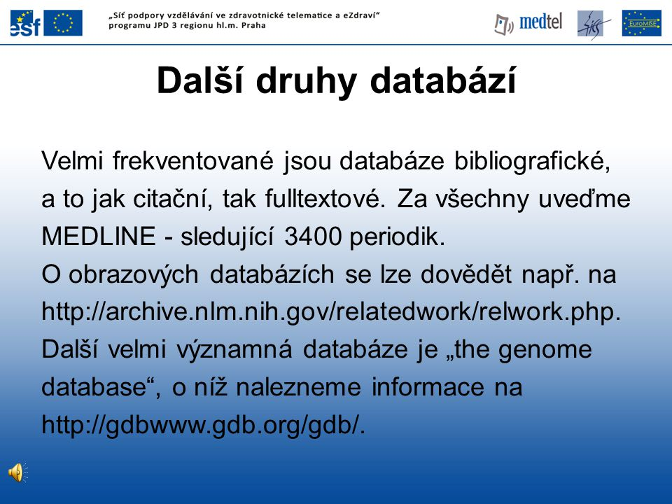 Další druhy databází Velmi frekventované jsou databáze bibliografické,