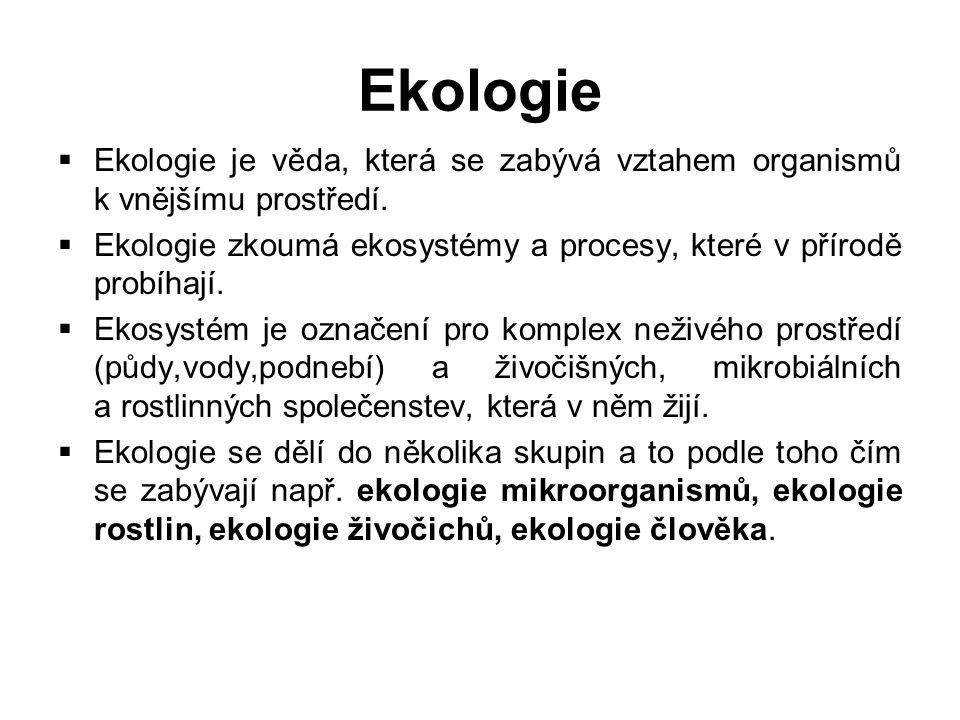 Ekologie Ekologie je věda, která se zabývá vztahem organismů k vnějšímu prostředí. Ekologie zkoumá ekosystémy a procesy, které v přírodě probíhají.