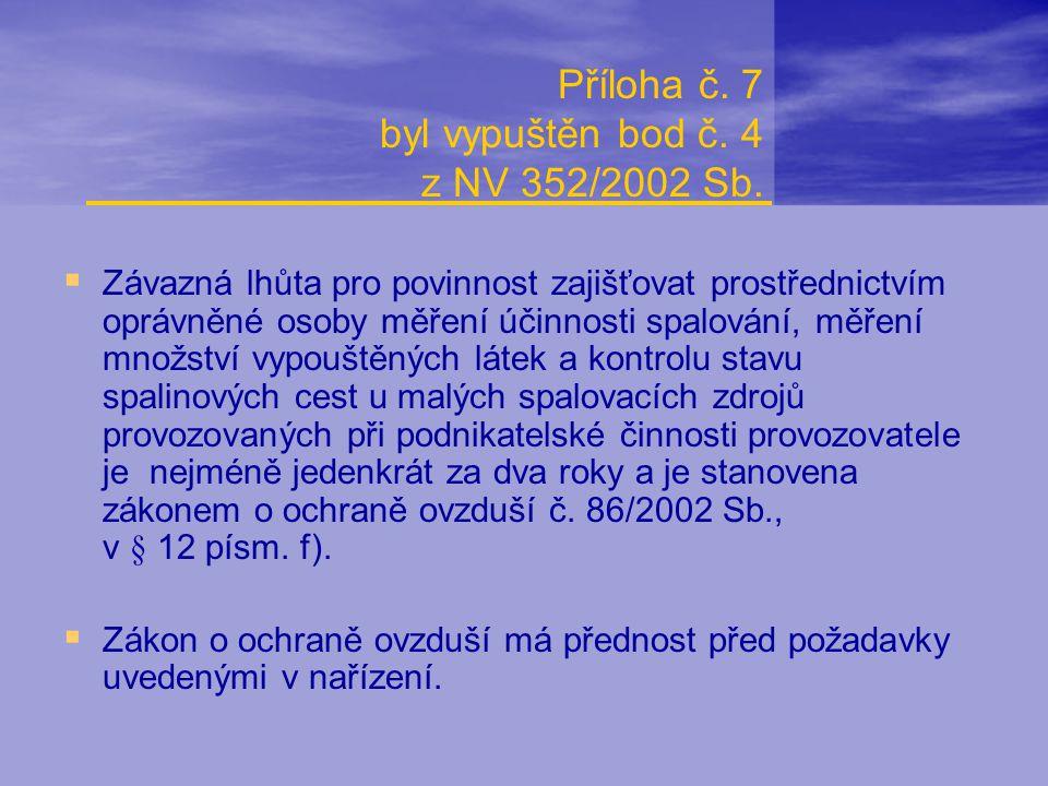 Příloha č. 7 byl vypuštěn bod č. 4 z NV 352/2002 Sb.