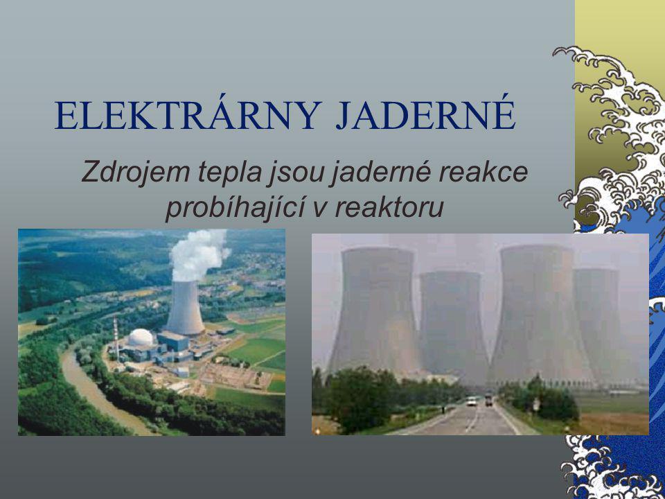 Zdrojem tepla jsou jaderné reakce probíhající v reaktoru