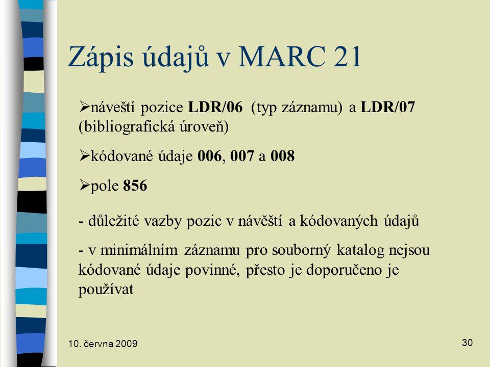 Zápis údajů v MARC 21 náveští pozice LDR/06 (typ záznamu) a LDR/07 (bibliografická úroveň) kódované údaje 006, 007 a 008.